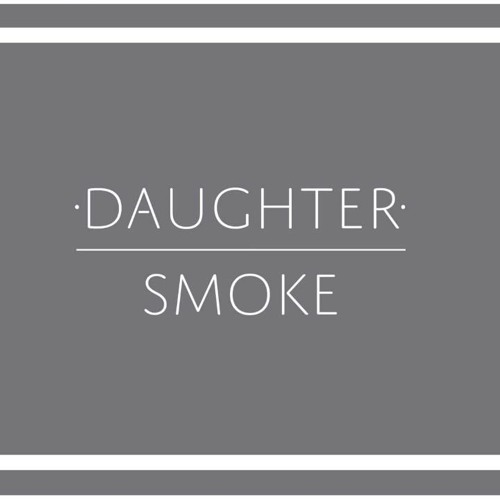 Daughter - Smoke