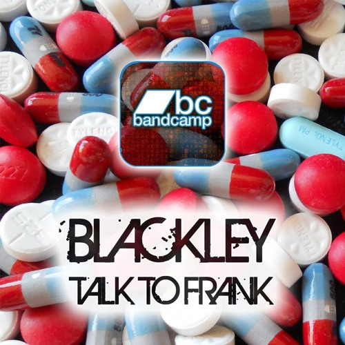 Blackley - Talk To Frank OUT NOW! (Exclusive To Bandcamp)