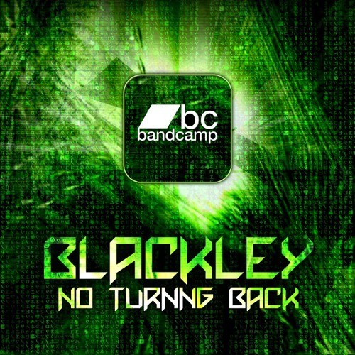 Blackley - No Turning Back OUT NOW! (Exclusive To Bandcamp)