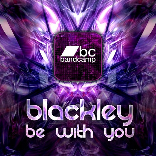 Blackley - Be With You OUT NOW! (Exclusive To Bandcamp)