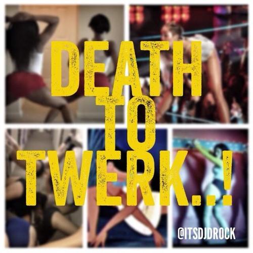 #DeathToTwerk