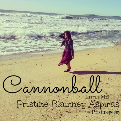 Cannonball [Little Mix] - Pristine Blairney Aspiras