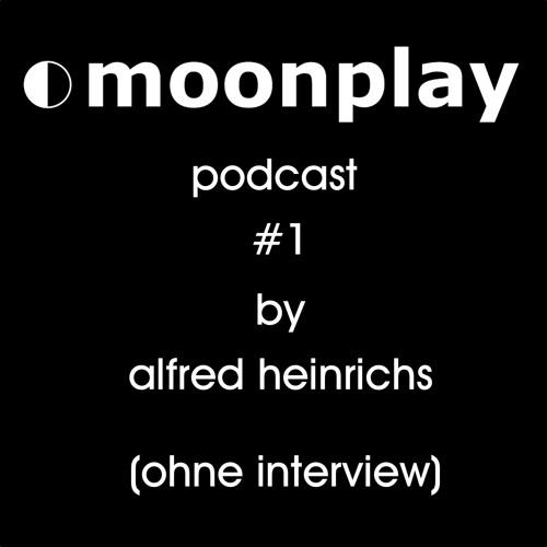 moonplay podcast #1 by alfred heinrichs (ohne interview)