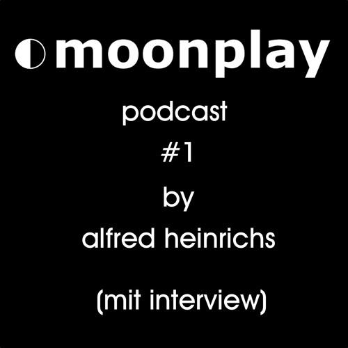 moonplay podcast #1 by alfred heinrichs (mit interview)