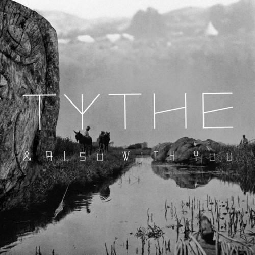 TYTHE - AND ALSO WITH YOU [LP]