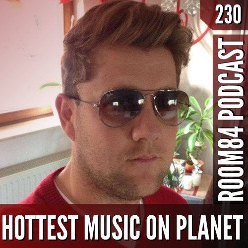 R84 PODCAST230: HOTTEST MUSIC ON PLANET