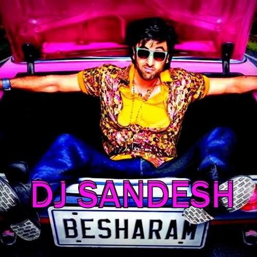 BESHARAM- TEASER (DJ SANDESH)