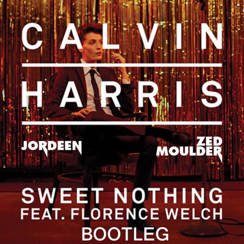Calvin Harris ft Florence Welch - Sweet Nothing(Jordeen&Zed Moulder Bootleg)