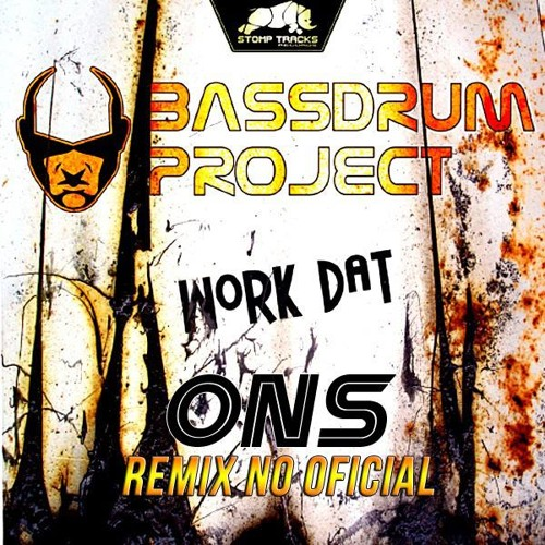 Bassdrum Project - Work Dat (Ons Remix NO OFICIAL) - FREE DOWNLOAD -