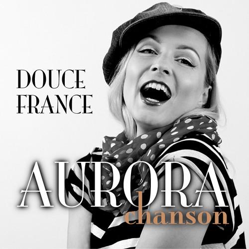 Aurora Chanson - Douce France