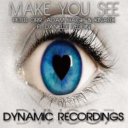 Peter Orr, Adam Haigh & Kinatix Ft. Danielle Reddin - Make You See (Original Mix) **OUT NOW!!**
