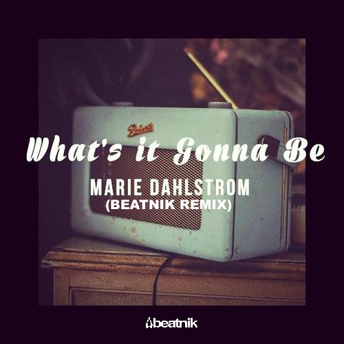 Marie Dahlstrom - What's It Gonna Be (Beatnik Remix)