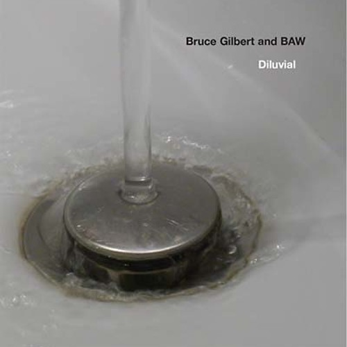bruce gilbert & baw - diluvial (album preview)