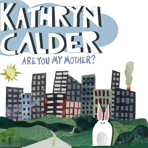 Kathryn Calder - Are You My Mother? - 10 - All It Is