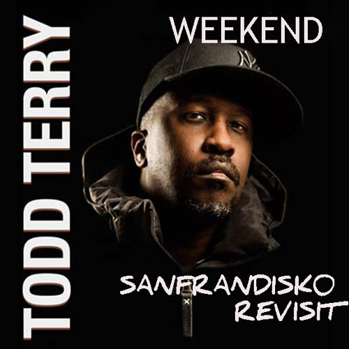 Weekend - The Todd Terry Project- PG's SANFRANDISKO Revisit