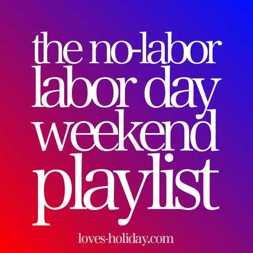 the no-labor labor day weekend playlist
