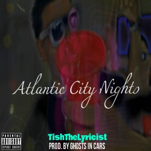 12. Atlantic City Nights (Prod. by Ghosts In Cars) [Video On YouTube]