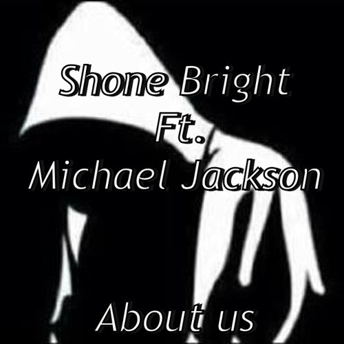 Shone Bright Ft. Michael Jackson - About Us