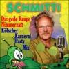 Schmitti - Die geile Raupe Nimmersatt Kölsche Karneval Partyversion