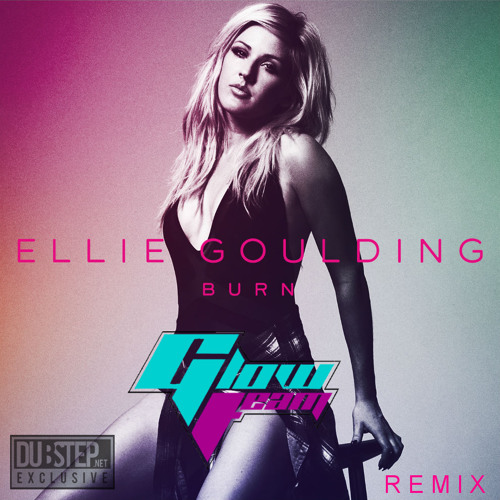 Burn by Ellie Goulding (Glow Team Remix) - Dubstep.NET Exclusive