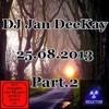 DJ Jan DeeKay - 25.08.2013  Part.2