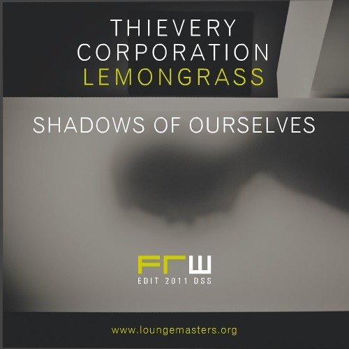 Thievery Corporation - shadows of ourselves (FRW Lounge Master 2011)