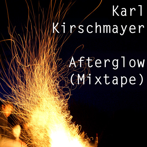 Karl Kirschmayer - Afterglow (mixtape)
