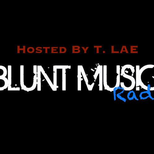 Blunt Music Radio Hosted by T Lae 8:31:2013