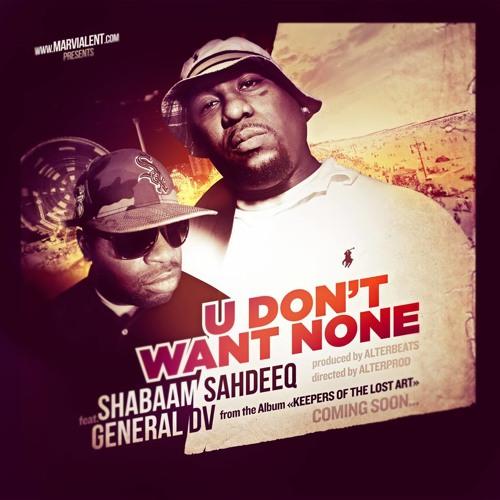 "SHABAAM SAHDEEQ FEAT. GENERAL DV ""U DONT WANT NONE"""