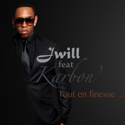 """Jwill feat Karbon' """"Tout en Finesse"""""""