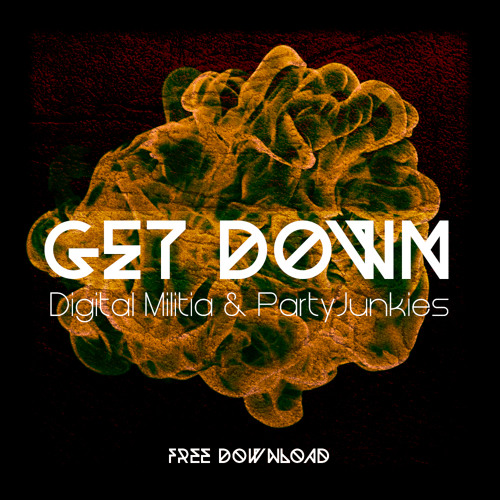 Digital Militia & PartyJunkies - Get Down (Original Mix) FREE DOWNLOAD