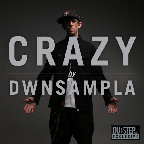 Crazy by DWNSAMPLA - Dubstep.NET Exclusive