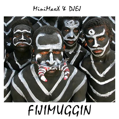 MIniMaxX & DJEJ - FIJIMUGGIN *FREE DOWNLOAD*
