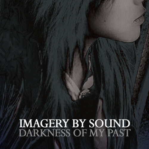 Imagery by Sound - Darkness of my Past