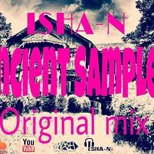 ISHA-N - Ancient Sampler (Original Mix) *FREE DOWNLOAD*