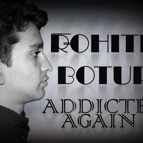 Rohith Botup - Addicted again