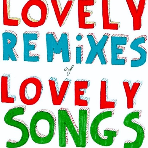 lovely remixes of lovely songs