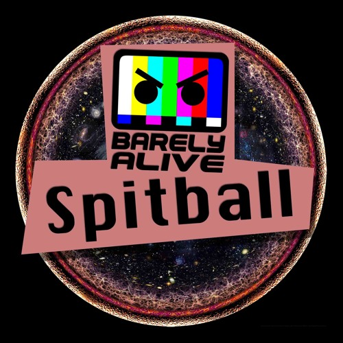 Barely Alive - Spitball