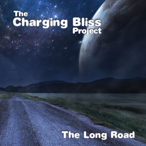 THE CHARGING BLISS PROJECT - THE LONG ROAD (ALBUM) - AS PLAYED BY BBC RADIO - OUT NOW!