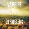 99 Problems: Vampire