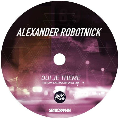 ALEXANDER ROBOTNICK - Oui Je Theme [Statickman Remix] OUT 04.09.2013 Beatport!!!