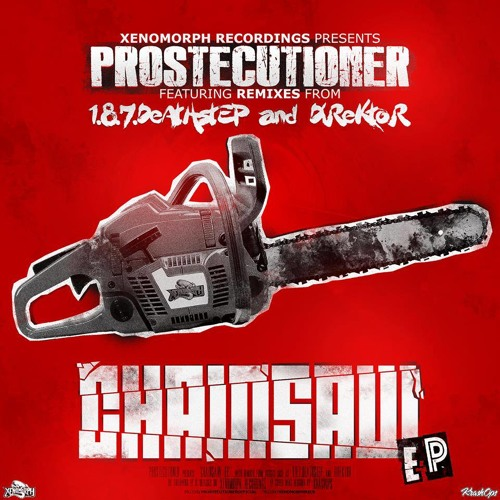 Prostecutioner - Chainsaw [1.8.7. Deathstep Remix] [Clip] [Xenomorph Freebie - Click DOWNLOAD]