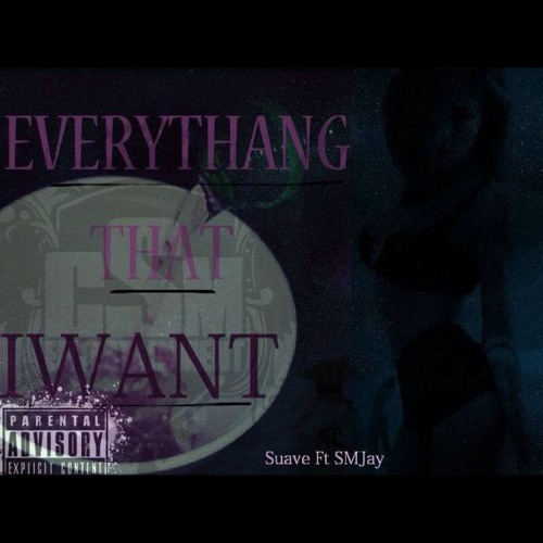 Suave Ft SMJay-EVRYTHANG I WANT