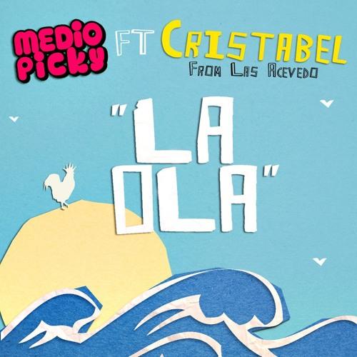 Mediopicky - La Ola (Ft. Cristabel)