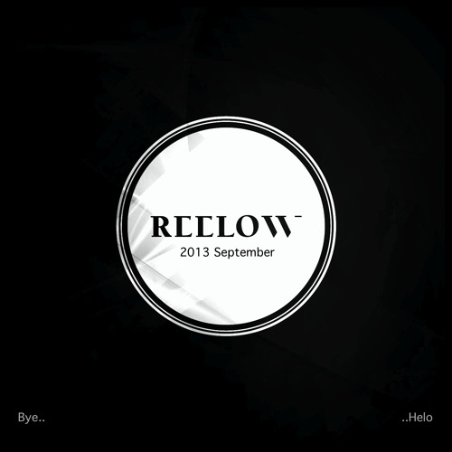 Reelow: Bye•Helo • 2013 September [Exlcusive 2h Podcast]