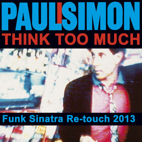 Paul Simon - Think Too Much (Funk Sinatra Re-touch 2013)