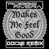 Robbie Rivera - Makes Me Feel Good (Doidle Remix) [FREE DOWNLOAD]