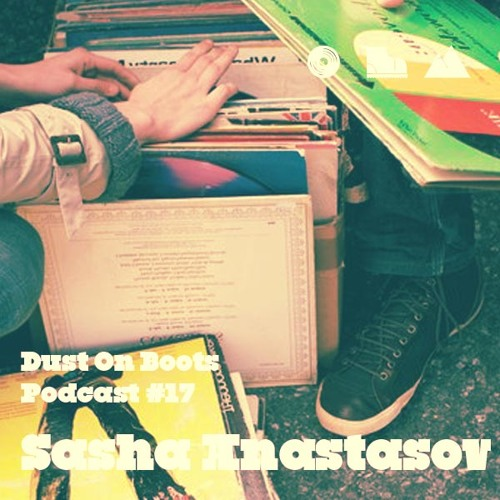 Sasha Anastasov - Dust On Boots Podcast