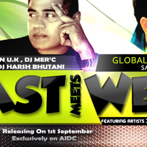 DJ Harsh Bhutani , DJ Jiten UK & DJ Mer'C - East Meets West Album Mashup (Global Album Premiere)