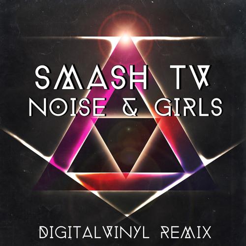 Smash TV - Noise & Girls (digitalVinyl Remix)